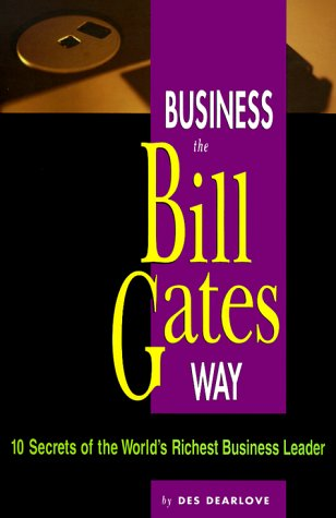 Business the Bill Gates Way: 10 Secrets of the World's Richest Business Leader