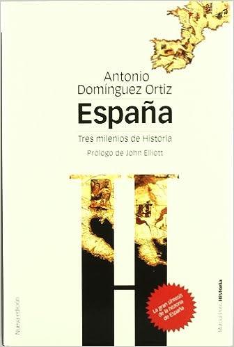 ESPAÑA, TRES MILENIOS DE HISTORIA. 2ª EDICIÓN TAPA DURA: 9 Biblioteca clásica: Amazon.es: Domínguez Ortiz, Antonio: Libros