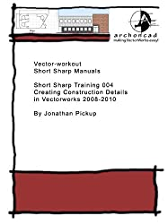004 Creating Construction Details in Vectorworks 2008-2010 (Short Sharp Training) (English Edition)
