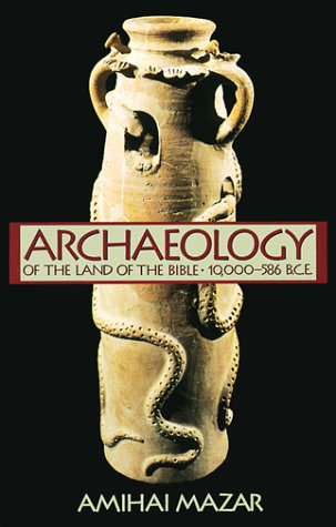 Archaeology of the Land of the Bible: 10,000-586 B.C.E. (Anchor Bible Reference Library)