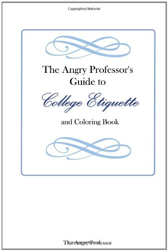 The Angry Professor'S Guide To College Etiquette And Coloring Book