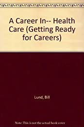 A Career In... Health Care (Getting Ready Series)