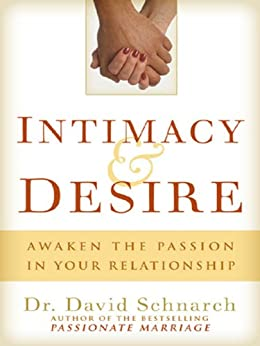 Intimacy & Desire: Awaken the Passion in Your Relationship by [Schnarch, David, Schnarch P.h.D, Dr. David]