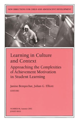 Learning in Culture and Context: Approaching the Complexities of Achievement Motivation in Student Learning: New Directions for Child and Adolescent ... Single Issue Child & Adolescent Development)