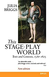 This Stage-Play World: Texts and Contexts, 1580-1625 (OPUS)