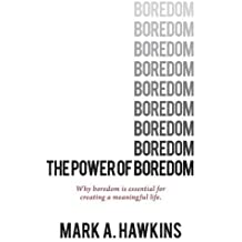 The Power of Boredom: Why boredom is essential to creating a meaningful life (meaning of life, mindfulness, happiness)