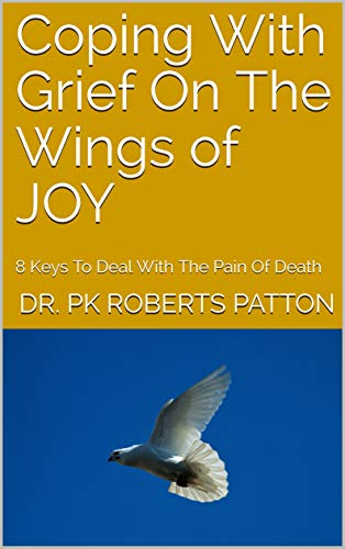 Coping With Grief On The Wings of JOY : 8 Keys To Deal With The Pain Of Death (English Edition)