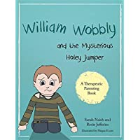 William Wobbly and the Mysterious Holey Jumper: A story about fear and coping
