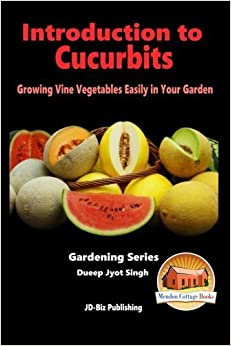 Book Introduction to Cucurbits - Growing Vine Vegetables Easily in Your Garden by Dueep Jyot Singh (2015-08-23)