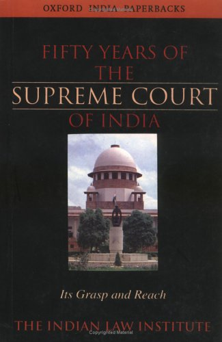 Fifty Years of the Supreme Court of India: Its Grasp and Reach (Oxford India Paperbacks)