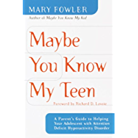 Maybe You Know My Teen: A Parent's Guide to Helping Your Adolescent With Attention Deficit Hyperactivity Disorder (English Edition)