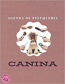 Agenda de Peluquería Canina: Libro de Citas para Peluquerías Caninas y de Mascotas, Planificador de Horarios.