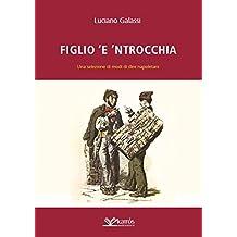 Figlio 'e 'ntrocchia: Una selezione di modi di dire napoletani (Italian Edition)