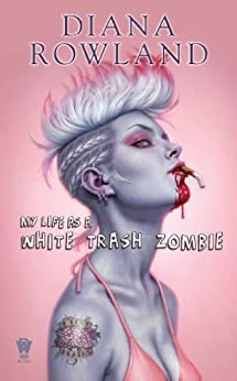 My Life as a White Trash Zombie by [Rowland, Diana]