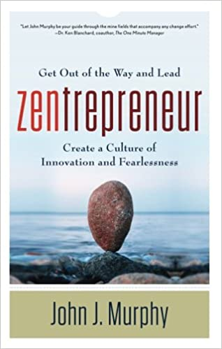 Book Zentrepreneur: Get Out of the Way and Lead: Create a Culture of Innovation and Fearlessness