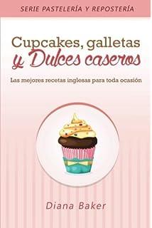 Cupcakes, Galletas y Dulces Caseros: Las mejores recetas inglesas para toda ocasión (Recetas