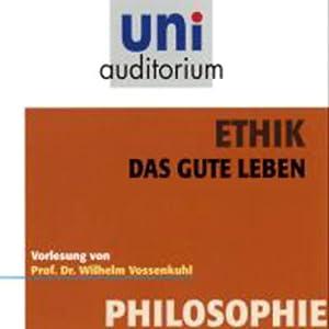 Ethik. Das gute Leben Hörbuch