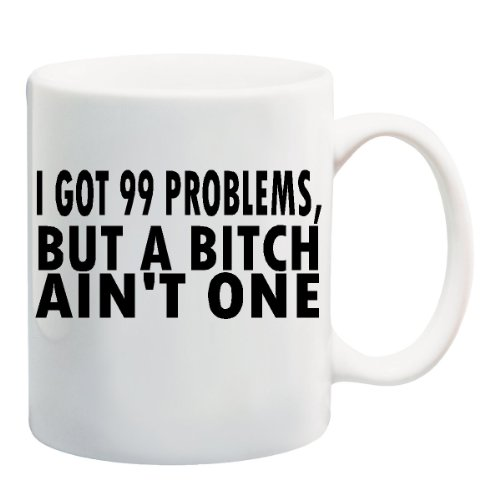 I GOT 99 PROBLEMS BUT A BITCH AIN'T ONE Mug Cup - 11 ounces (99 Problems And The Bitch Aint One)
