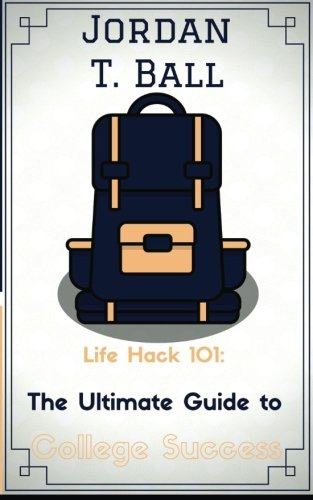 Life Hack 101: The Ultimate Guide to College Success