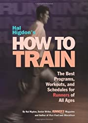 Hal Higdon's How to Train: The Best Programs, Workouts, And Schedules For Runners Of All Ages