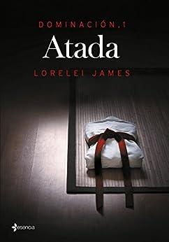 Dominación, 1. Atada (Spanish Edition) by [James, Lorelei]