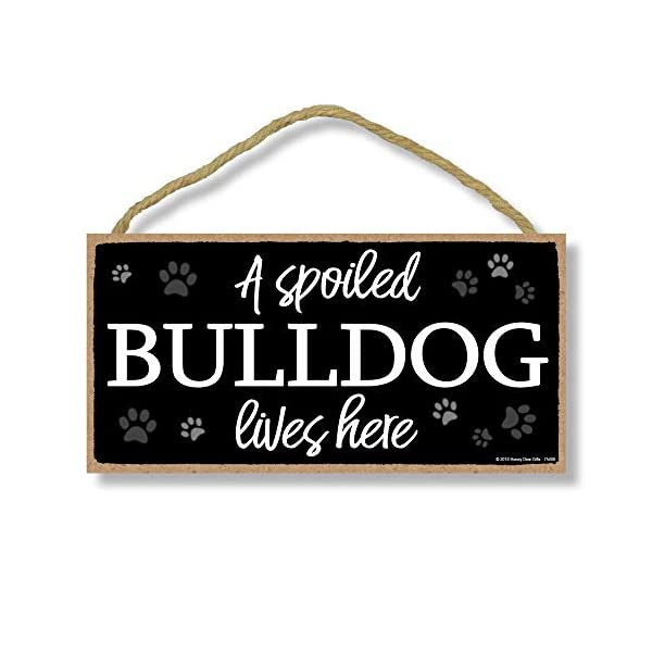 Honey Dew Gifts Dog Sign, A Spoiled Bulldog Lives Here 5 inch by 10 inch Hanging Wood Sign Home Decor, Wall Art, Bulldog Gifts 1