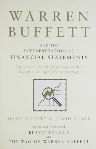 Warren Buffett and the Interpretation of Financial Statements: The Search for the Company with a Durable Competitive Adv