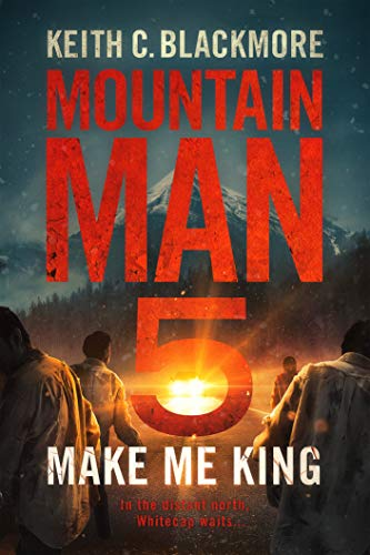 Make Me King (Mountain Man Book 5) by [Blackmore, Keith C.]