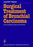 Surgical Treatment of Bronchial Carcinoma : Screening Methods, Early and Late Results, Hasse, Joachim, 3642709796