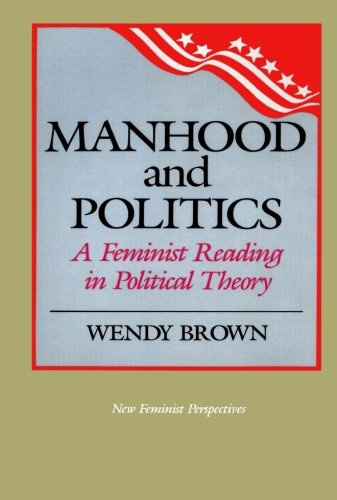 Manhood and Politics: A Feminist Reading in Political Theory (New Feminist Perspectives)