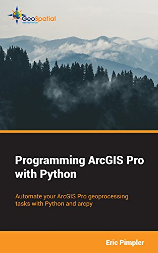 Programming ArcGIS Pro with Python, Eric Pimpler, eBook