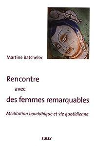 Rencontre avec des femmes remarquables : Méditation bouddhique et vie quotidienne par Martine Batchelor