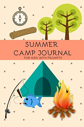 Summer Camp Journal For Kids With Prompts: Camping Log Book Tracker With Simple Prompts; Campers Diary & Notebook To Track Vacation Memories & Stories; Keepsake Book Suitable For Young Boys & Girls]()