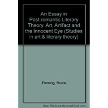 An Essay in Post-Romantic Literary Theory: Art, Artifact, and the Innocent Eye (Studies in Art and Literary Theory, Vol 1)