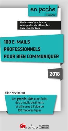 100 e-mails professionnels pour bien communiquer Poche – 6 février 2018 Aline Nishimata GUALINO EDITIONS 229706960X Développement personnel