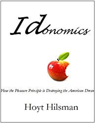 Idonomics: How the Pleasure Principle is Destroying the American Dream