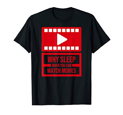Why Sleep Watch Movies Night Owl T-Shirt