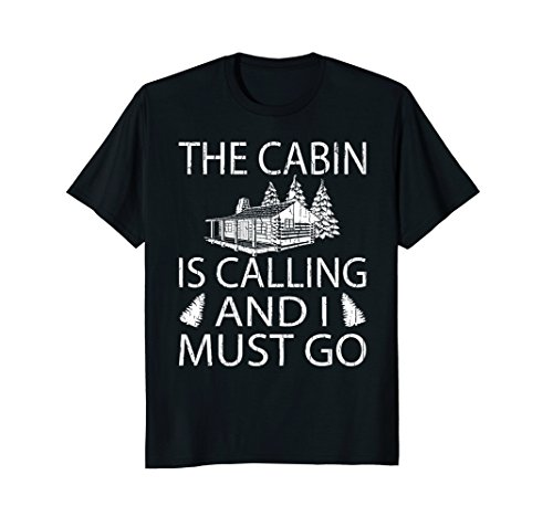 - The Cabin is Calling and I Must Go Camping T-Shirt
