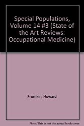 Special Populations, Volume 14 #3 (STATE OF THE ART REVIEWS: OCCUPATIONAL MEDICINE)