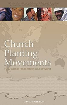 Church Planting Movements, How God Is Redeeming a Lost World by [Garrison, David]