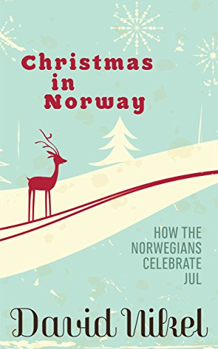 Christmas in Norway: How the Norwegians Celebrate Jul Traditions In Norway