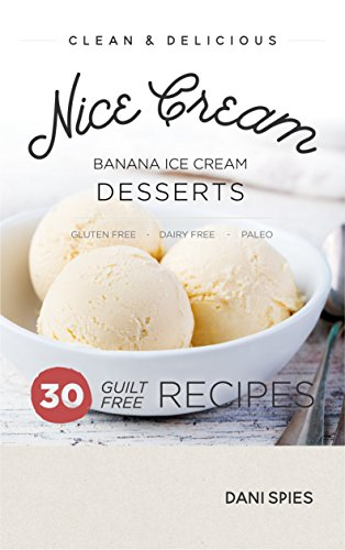 - Nice Cream: 30 Guilt Free Banana Ice Cream Dessert Recipes: (Dairy Free & Paleo)