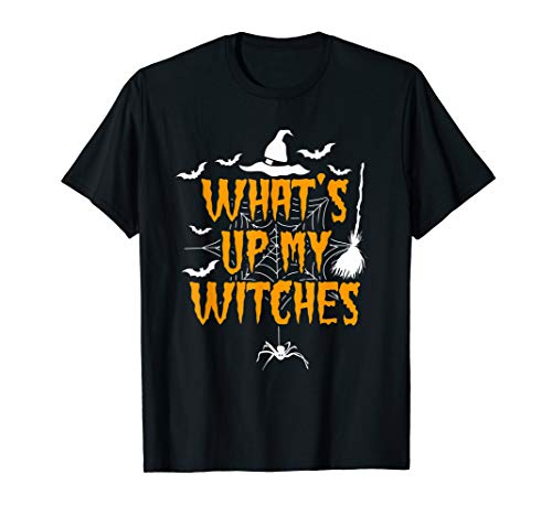 What's Up My Witches Funny Halloween T-Shirt]()