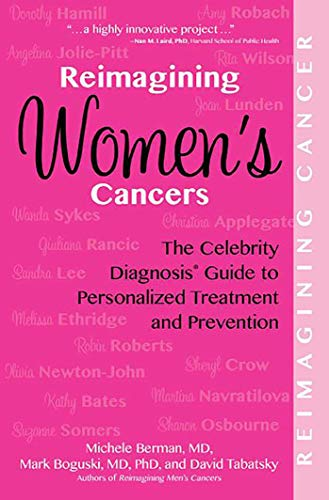 Reimagining Women's Cancers: The Celebrity Diagnosis Guide to Personalized Treatment and Prevention (Reimagining Cancer)