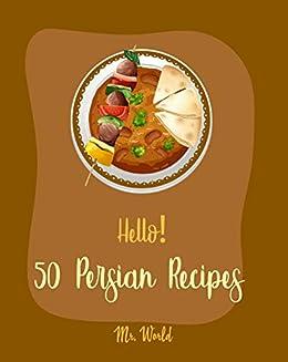 Hello 50 Persian Recipes Best Persian Cookbook Ever For