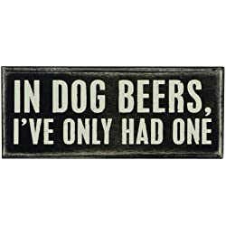 """In Dog Beers, I've Only Had One"" Sign"