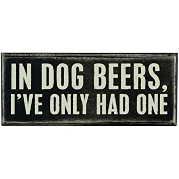 Primitives By Kathy Box Sign, In Dog Beers