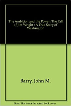 The Ambition and the Power: The Fall of Jim Wright : A True Story of Washington