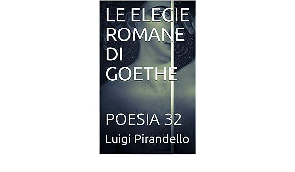 LE ELEGIE ROMANE DI GOETHE: POESIA 32 (Italian Edition) eBook: Luigi Pirandello: Amazon.es: Tienda Kindle