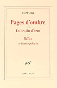 Pages d'ombre, un besoin d'azur. Haïku et autres poèmes par Lionel Ray